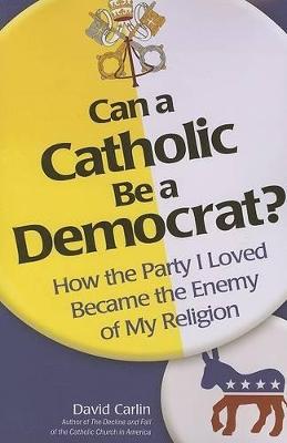 Can a Catholic Be a Democrat by David Carlin