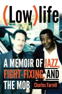 (Low)life: A Memoir of Jazz, Fight-Fixing, and The Mob by Charles Farrell