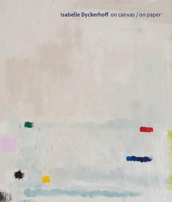 Isabelle Dyckerhoff (Bilingual edition): On Canvas / On Paper book