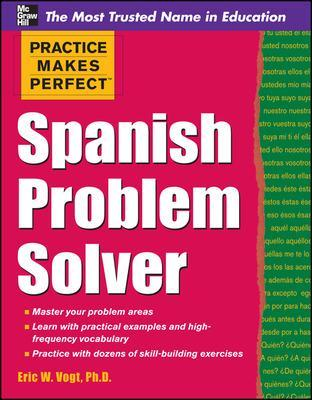 Practice Makes Perfect Spanish Problem Solver by Eric Vogt