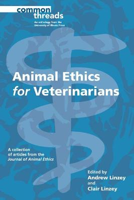 Animal Ethics for Veterinarians by Andrew Linzey