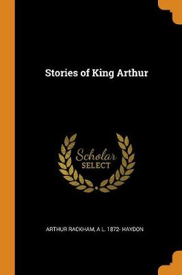 Stories of King Arthur by Arthur Rackham