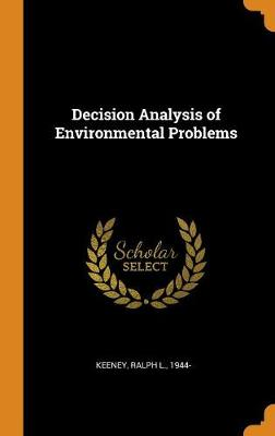 Decision Analysis of Environmental Problems by Ralph L Keeney
