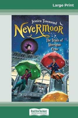 Nevermoor: The Trials of Morrigan Crow: Nevermoor (book 1) (16pt Large Print Edition) by Jessica Townsend