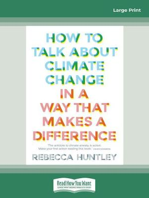 How to Talk About Climate Change in a Way That Makes a Difference by Rebecca Huntley