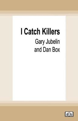 I Catch Killers: The Life and Many Deaths of a Homicide Detective by Gary Jubelin