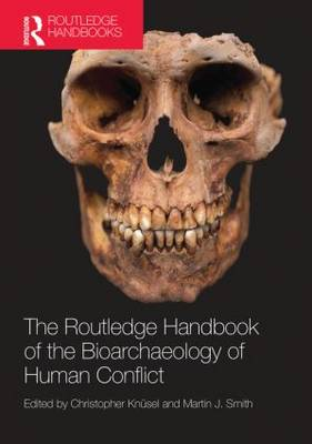Routledge Handbook of the Bioarchaeology of Human Conflict by Christopher Knusel