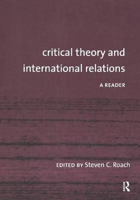 Critical Theory and International Relations by Steven C. Roach