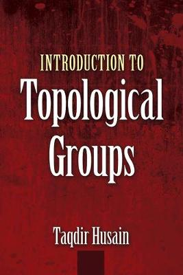 Introduction to Topological Groups by Taqdir Husain