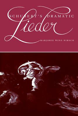 Schubert's Dramatic Lieder by Marjorie Wing Hirsch