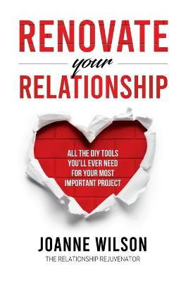 Renovate Your Relationship: All the DIY Tools You'Ll Ever Need for Your Most Important Project by Joanne Wilson