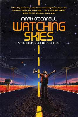 Watching Skies: Star Wars, Spielberg and Us by Mark O'Connell