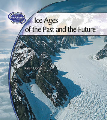 Ice Ages of the Past and the Future by Karen J Donnelly