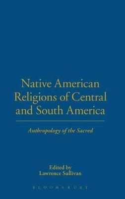 Native Religions and Cultures of Central and South America by Lawrence E. Sullivan