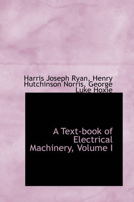 A Text-Book of Electrical Machinery, Volume I book