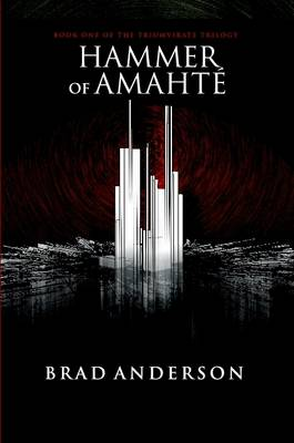 Hammer of Amaht: Book One of the Triumvirate Trilogy by Brad Anderson