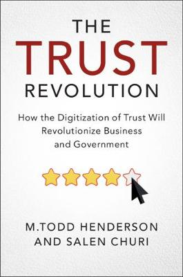 The Trust Revolution: How the Digitization of Trust Will Revolutionize Business and Government by M.Todd Henderson