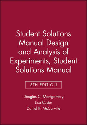Student Solutions Manual Design and Analysis of Experiments 8E by Douglas C. Montgomery