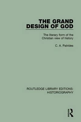 The The Grand Design of God: The Literary Form of the Christian View of History by C. A. Patrides