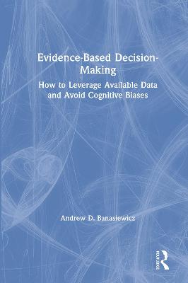 Evidence-Based Decision-Making: How to Leverage Available Data and Avoid Cognitive Biases book