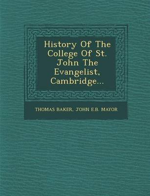 History of the College of St. John the Evangelist, Cambridge... by John E B Mayor Thomas Baker