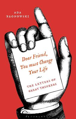 Dear Friend, You Must Change Your Life': The Letters of Great Thinkers by Ada Bronowski