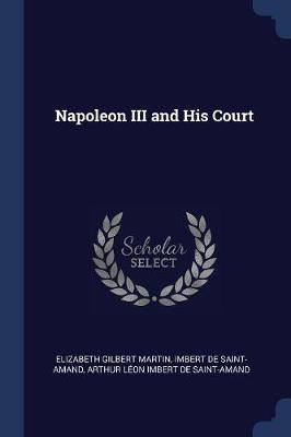 Napoleon III and His Court by Elizabeth Gilbert Martin
