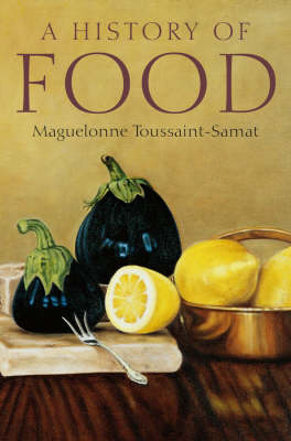 History of Food 2E by Maguelonne Toussaint-Samat