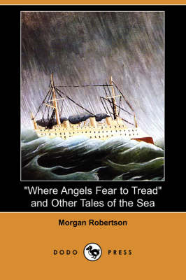 Where Angels Fear to Tread and Other Tales of the Sea (Dodo Press) book