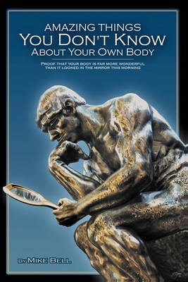 Amazing Things You Don't Know about Your Own Body by Rcfd Deputy Chief Mike Bell