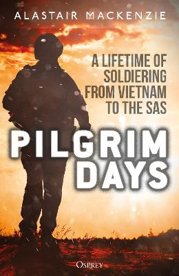Pilgrim Days: A Lifetime of Soldiering from Vietnam to the SAS by Dr Alastair MacKenzie