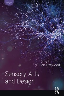 Sensory Arts and Design by Ian Heywood