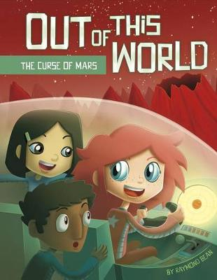 Out of this World: The Curse of Mars by ,Raymond Bean