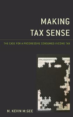 Making Tax Sense: The Case for a Progressive Consumed-Income Tax book