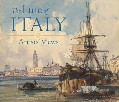 The Lure of Italy - Artists` Views by Julian Brooks