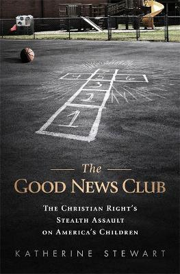 The Good News Club by Katherine Stewart