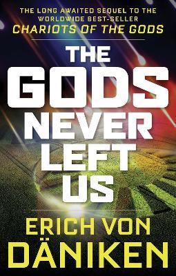 Gods Never Left Us by Erich von Daniken