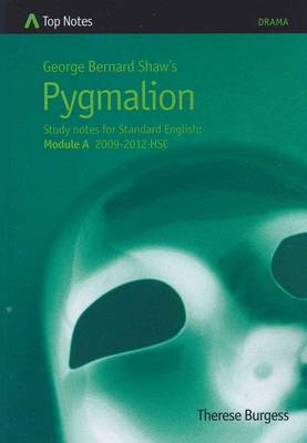 George Bernard Shaw's Pygmalion: Study Notes for Standard English Module A 2009-2012 HSC by Therese Burgess