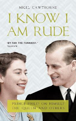 I Know I Am Rude: Prince Philip on Himself, the Queen and Others book