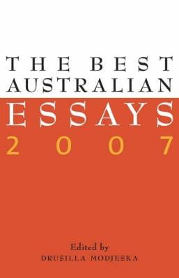 The Best Australian Essays 2007 by Drusilla Modjeska