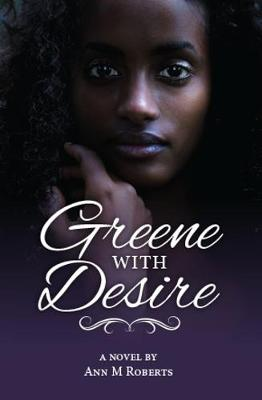 Greene with Desire by Ann M Roberts