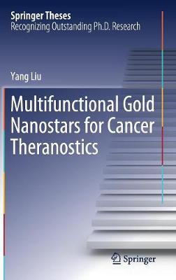 Multifunctional Gold Nanostars for Cancer Theranostics by Yang Liu