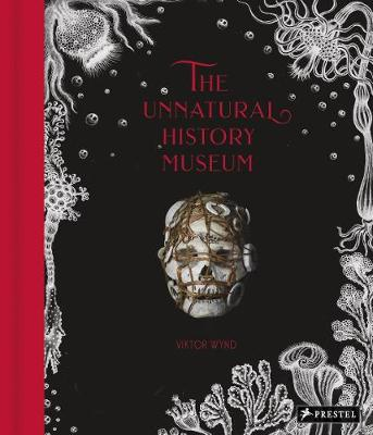 Unnatural History Museum by Viktor Wynd
