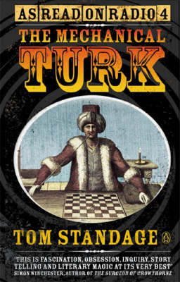The Mechanical Turk: The True Story of the Chess-playing Machine That Fooled the World by Tom Standage