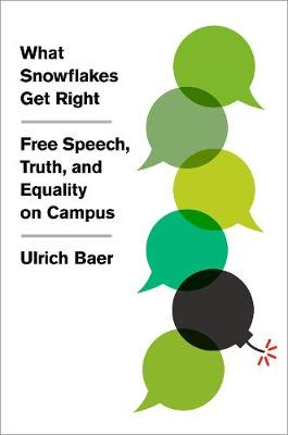 What Snowflakes Get Right: Free Speech, Truth, and Equality on Campus book