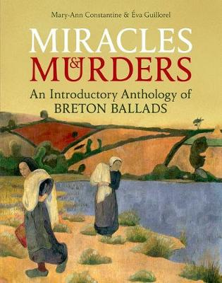 Miracles and Murders: An Introductory Anthology of Breton Ballads by Mary-Ann Constantine