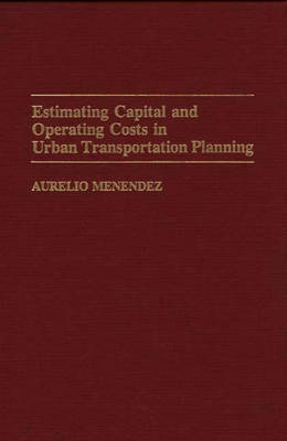 Estimating Capital and Operating Costs in Urban Transportation Planning by Aurelio Menendez