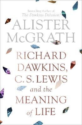 Dawkins, Lewis and the Meaning of Life by Alister McGrath