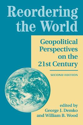 Reordering The World: Geopolitical Perspectives On The 21st Century book
