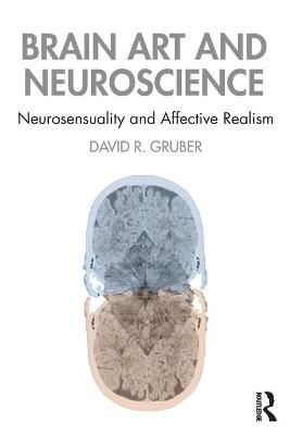 Brain Art and Neuroscience: Neurosensuality and Affective Realism by David Gruber